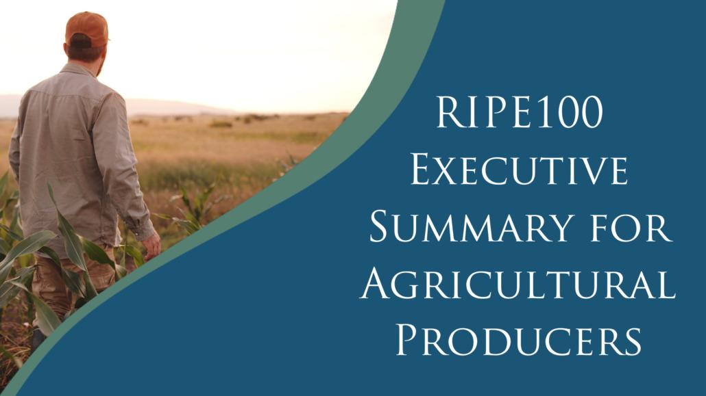 RIPE100 Executive Summary for Ag producers